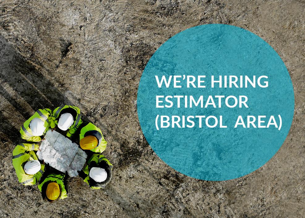 We're Hiring! Estimator – Bristol Area